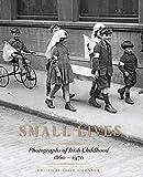 Small Lives: Photographs of Irish Childhood 1860-1970