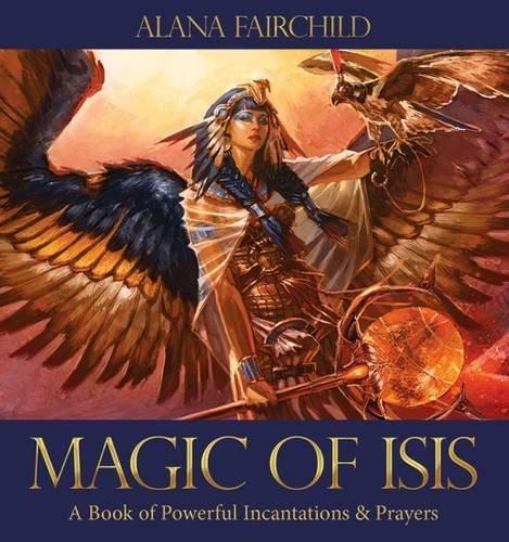 Magic Of Isis: A Book of Powerful Incantations & Prayers by Alana Fairchild (2015-05-29)