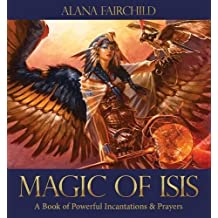 Magic Of Isis: A Book of Powerful Incantations & Prayers by Alana Fairchild (2015-05-29)