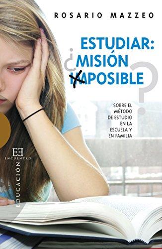 Estudiar ¿misión imposible?: Sobre el método de estudio en la escuela y en familia (Ensayo nº 397) por Rosario Mazzeo