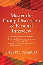 Master the Group Discussion & Personal Interview : Complete Discussion on the topics asked by reputed B-schools & IIMs