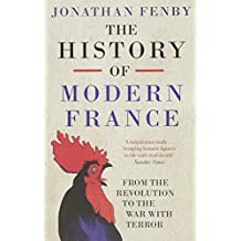 The History of Modern France: From the Revolution to the War with Terror