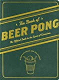 The Book of Beer Pong: The Official Guide to the Sport of Champions by Dan DiSorbo (2009-05-15)