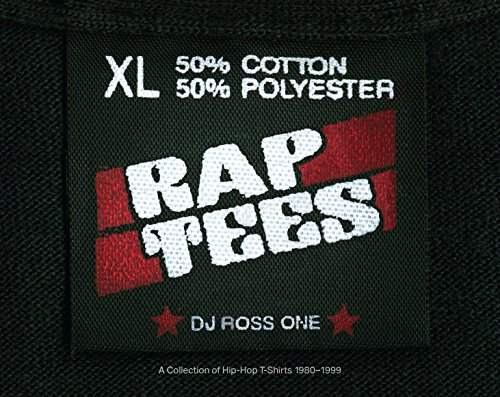 Rap Tees: A Collection of Hip-Hop T-Shirts 1980-1999