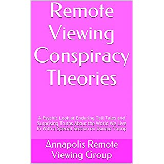 Remote Viewing Conspiracy Theories: A Psychic Look at Enduring Tall Tales and Surprising Truths About the World We Live In  With a Special Section on Donald Trump (English Edition)