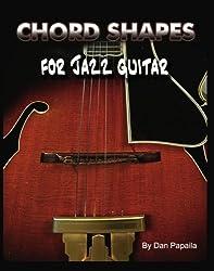 Chord Shapes For Jazz Guitar by Dan Papaila (2007-06-29)