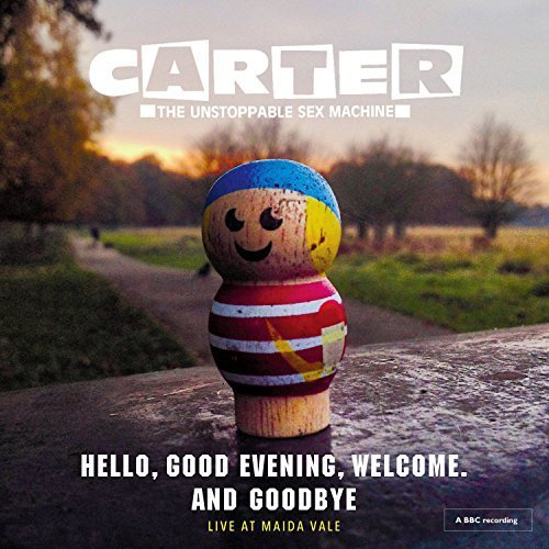Hello, Good Evening, Welcome. And Goodbye: Live At Maida Vale by Carter The Unstoppable Sex Machine