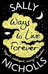 Ways to Live Forever by Sally Nicholls (2015-04-02)