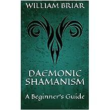 Daemonic Shamanism: A Beginner's Guide (English Edition)