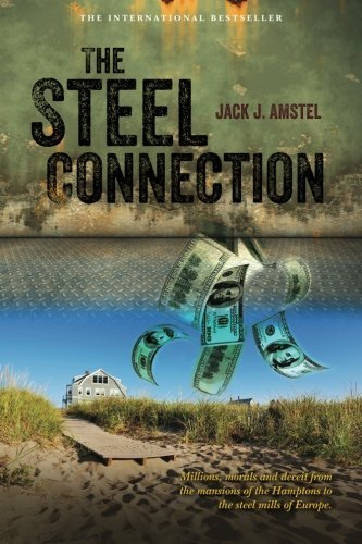 the-steel-connection-a-novel-about-millions-morals-and-deceit-by-jack-j-amstel-2013-10-02