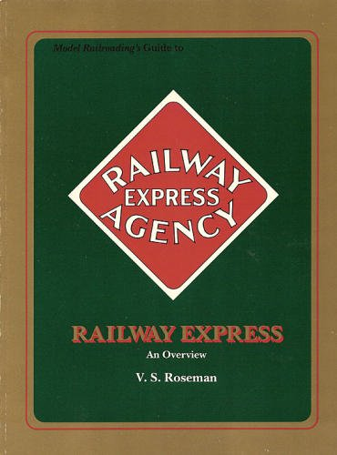 Model Railroading's Guide to the Railway Express: An Overview por V. S. Roseman
