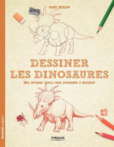 Dessiner les dinosaures : Une méthode simple pour apprendre à dessiner par Mark Bergin