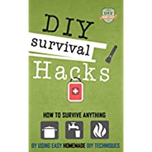 DIY Survival Hacks: How To Survival Anything By Using Easy Homemade DIY Techniques (Prepping - Survival Pantry - How to Survive a Disaster - Preppers) (English Edition)