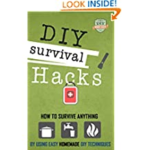 DIY Survival Hacks: How To Survival Anything By Using Easy Homemade DIY Techniques (Prepping - Survival Pantry - How to Survive a Disaster - Preppers)