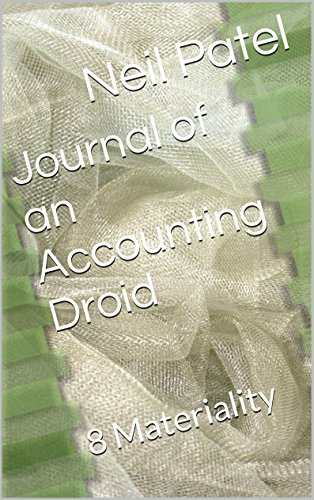 Journal of an Accounting Droid: 8 Materiality (English Edition)