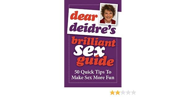 Dear Deidres Brilliant Sex Guide - How To Have Brilliant Sex