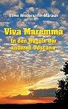 Viva Maremma - In den Hügeln der anderen Toscana: Autobiografische Erzählung, Wanderungen und toskanische Gerichte - Elmo Modersohn-Maraun