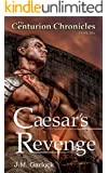 """The Centurion Chronicles Book Six """"Caesar's Revenge"""""""