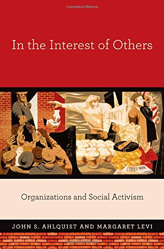 In the Interest of Others: Organizations and Social Activism por John S. Ahlquist