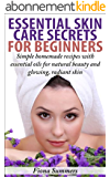 Essential Skin Care Secrets For Beginners: Simple Homemade Recipes with Essential Oils for Natural Beauty and Glowing, Radiant Skin (English Edition)