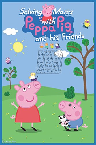 Solving Mazes with Peppa Pig and his Friends: Labyrinths with Peppa Pig por Anuar Saba
