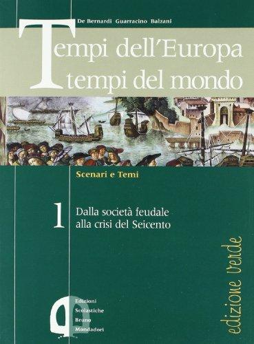 Tempi dell'Europa tempi del mondo. Ediz. verde. Per le Scuole superiori: 1