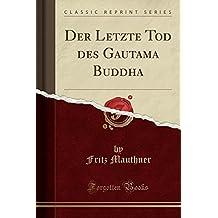 Der Letzte Tod des Gautama Buddha (Classic Reprint)