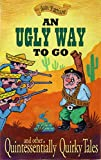 An Ugly Way To Go - and other Quintessentially Quirky Tales by Iain Pattison