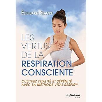 Les vertus de la respiration consciente : Cultivez vitalité et sérénité avec la méthode vital'respir