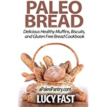 Paleo Bread: Delicious Healthy Muffins, Biscuits, and Gluten Free Bread Cookbook (Paleo Diet Solution Series) by Lucy Fast (2014-08-27)