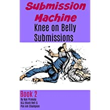 Submission Machine Book 2: Knee on Belly Submissions (English Edition)
