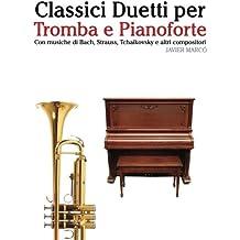 Classici Duetti per Tromba e Pianoforte: Facile Tromba! Con musiche di Bach, Strauss, Tchaikovsky e altri compositori