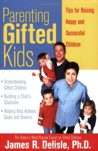 Parenting Gifted Kids: Tips for Raising Happy and Successful Gifted Children por James Delisle