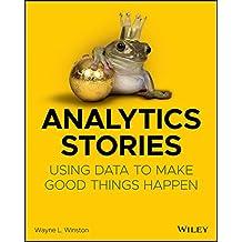 Analytics Stories: Using Data to Make Good Things Happen