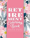 Retirement Coloring Book: Funny Cute Retirement Coloring Book: Perfect Ideas Retire Inspired, Retirement Gifts For Him, Her, Men, Women, Mom, Dad, ... Joy, Stress Relief, Meditation, Mindful