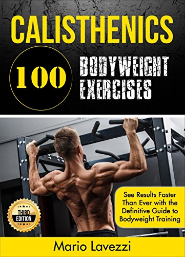 Calisthenics: 80 Bodyweight Exercises See Results Faster Than Ever with the Definitive Guide to Bodyweight Training- 3rd Edition (English Edition) por Mario Lavezzi