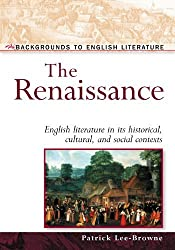 The Renaissance: English Literature in Its Historical, Cultural, and Social Contexts (Backgrounds to English Literature) by Patrick Lee-Browne (2003-01-01)