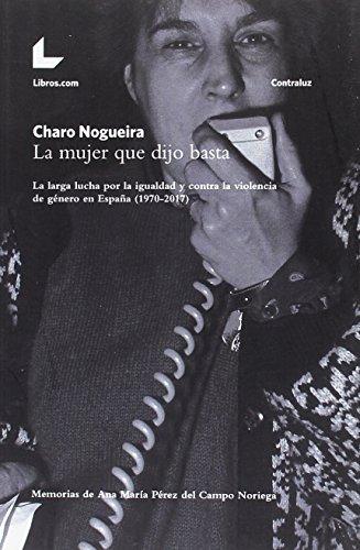 La mujer que dijo basta: La larga lucha por la igualdad y contra la violencia de género en España (1970-2017) (Colección Contraluz)