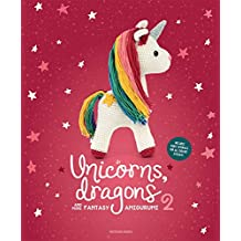 Unicorns Dragons & More Fantasy Amigurum: Bring 14 Enchanting Characters to Life!