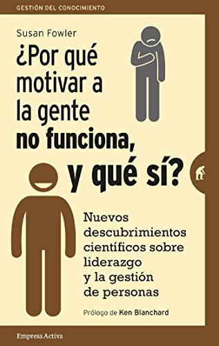 ¿Por qué motivar a la gente no funciona, y qué sí? (Gestión
