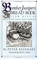 Brother Juniper's Bread Book: Slow-rise As Method And Metaphor by Brother Peter Reinhart (1993-09-20)