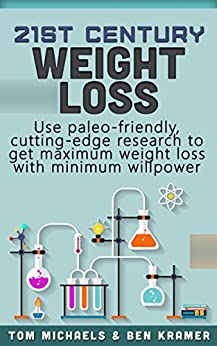 21st Century Weight Loss - Use Paleo-friendly, cutting-edge research to get maximum weight loss with minimum willpower by [Michaels, Tom]