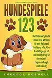 HUNDESPIELE: Die 123 besten Spiele für deinen Hund & Welpen für mehr Agility und Intelligenz! Interaktive Beschäftigungen mit und ohne Spielzeug für eine optimale Welpenerziehung & Hundetraining - Theodor Roswell