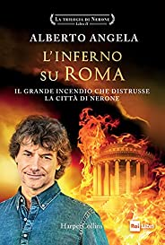 L'inferno su Roma. Il grande incendio che distrusse la città di Nerone. La trilogia di Nerone (Vol