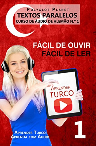 Aprender Turco - Textos Paralelos | Fácil de ouvir | Fácil de ler: CURSO DE ÁUDIO DE TURCO N.º 1 (Aprender Turco | Aprenda com Áudio) (Portuguese Edition)