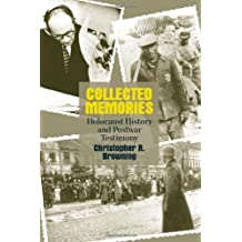 Collected Memories: Holocaust History and Post-War Testimony (George L. Mosse Series in Modern European Cultural and Intellectual History) by Christopher R. Browning (2003-11-15)