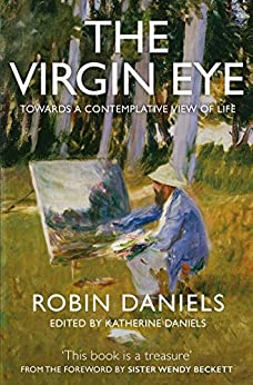 The Virgin Eye: Towards a Contemplative View of Life by [Daniels, Robin]