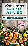Dimagrire con la dieta Atkins: La dieta per raggiungere la perfetta forma fisica e bruciare i grassi più velocemente