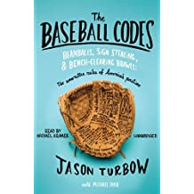 The Baseball Codes: Beanballs, Sign Stealing, and Bench-Clearing Brawls: The Unwritten Rules of America's Pastime by Jason Turbow (2010-06-01)