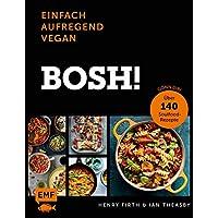 Bosh! einfach – aufregend – vegan: Gönn dir! Über 140 Soulfood-Rezepte